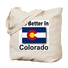It's Better In Colorado Tote Bag