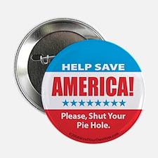 "Shut Your Pie Hole 2.25"" Button"
