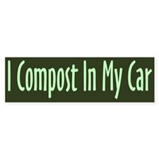 I Compost In My Car Bumper Bumper Sticker