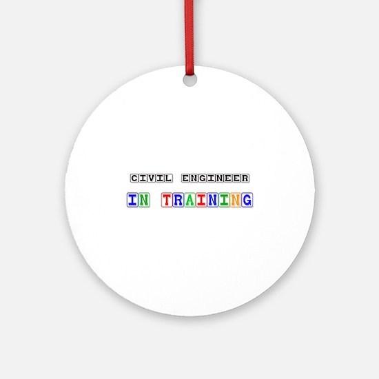 Civil Engineer In Training Ornament (Round)