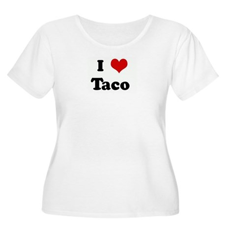 I Love Taco Women's Plus Size Scoop Neck T-Shirt
