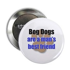 "Bog Dogs man's best friend 2.25"" Button"