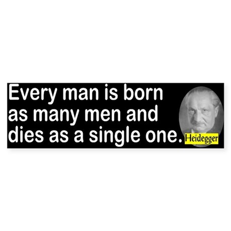 Heidegger: Every man is born Bumper Sticker