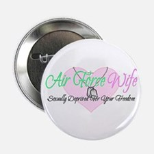 """Air Force Wife Sexually Deprived 2.25"""" Button"""