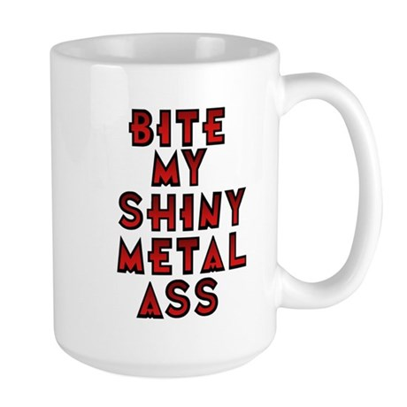 Bite My Shiny Metal Ass Large Mug