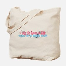 I use to have a life... Tote Bag