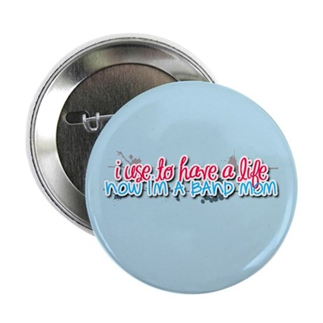 """I use to have a life... 2.25"""" Button"""