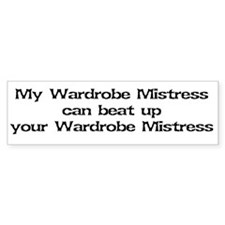 My wardrobe mistress can beat up Bumper Bumper Sticker