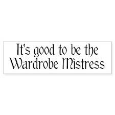 It's good...Wardrobe Mistress Bumper Bumper Sticker