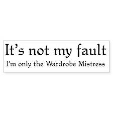 It's not my fault...Wardrobe Bumper Bumper Sticker