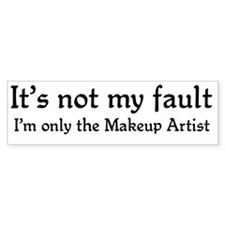 It's not my fault...Makeup Bumper Bumper Sticker