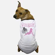 Too sexy for my wheelchair Dog T-Shirt