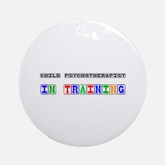 Child Psychotherapist In Training Ornament (Round)