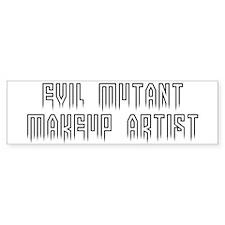 Evil mutant makeup artist Bumper Bumper Sticker
