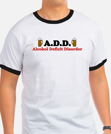 """A.D.D. Alcohol Deficit Disorder"" T"