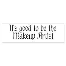 It's good...Makeup Artist Bumper Bumper Sticker