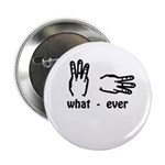 "what ever (hand signs) 2.25"" Button"