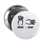 "what ever (hand signs) 2.25"" Button (10 pack)"