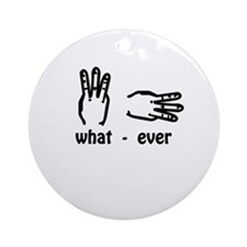 what ever (hand signs) Ornament (Round)