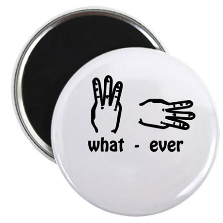 what ever (hand signs) Magnet