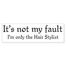 It's not my fault...Hair stylist Bumper Bumper Sticker