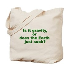 Is it Gravity or Does the Earth Just Suck Tote Bag