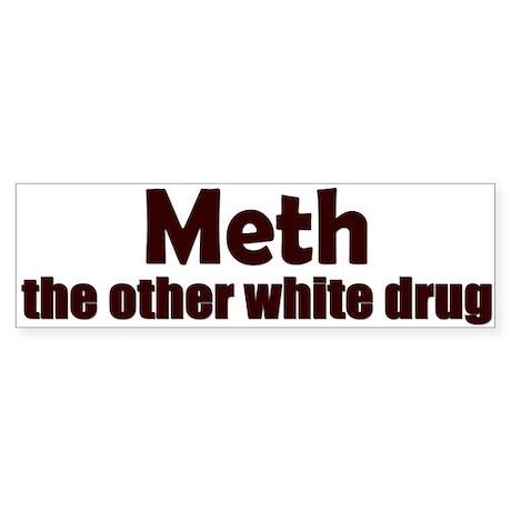 Meth: the other white drug Bumper Sticker