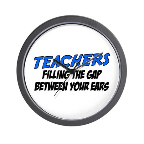 Teachers filling the gap between your ears Wall Cl