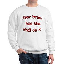 Your Brain Has The Shell... Sweatshirt
