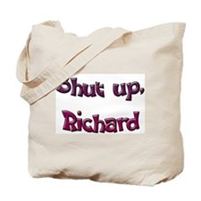 Shut Up, Richard Tote Bag