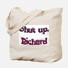 Shut Up, Richard Tote Bag