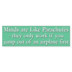 Minds are like parachutes satire bumper sticker
