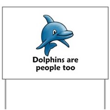 Dolphins Are People Too Yard Sign