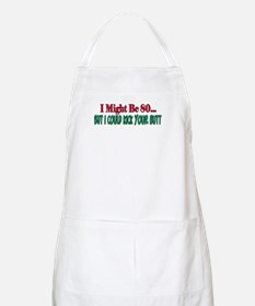 I might be 80 could kick your butt BBQ Apron