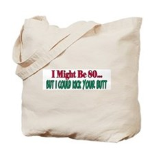 I might be 80 could kick your butt Tote Bag