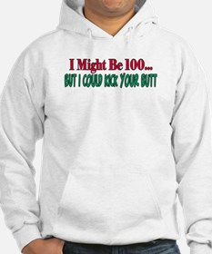 I might be 100 could kick your butt Hoodie