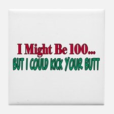 I might be 100 could kick your butt Tile Coaster