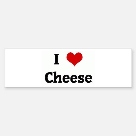 I Love Cheese Bumper Bumper Bumper Sticker