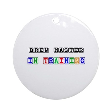 Brew Master In Training Ornament (Round)