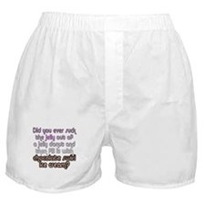 Did You Ever Suck The Je... Boxer Shorts