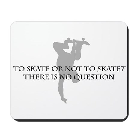To Skate Or Not To Skate-for Guys Mousepad
