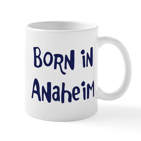 Born in Anaheim Mug