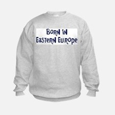 Born in Eastern Europe Sweatshirt