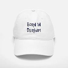 Born in Durham Baseball Baseball Cap