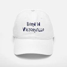 Born in Victorville Baseball Baseball Cap