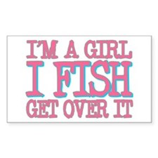 I'm a girl - I fish - get over it Decal