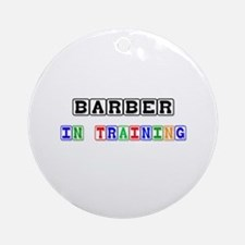 Barber In Training Ornament (Round)
