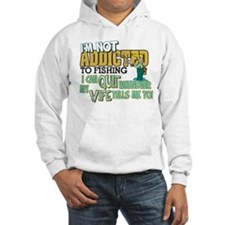 Not Addicted to Fishing Hoodie