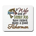 Wife - Steady Job - Fishermen Mousepad