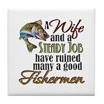 Wife - Steady Job - Fishermen Tile Coaster